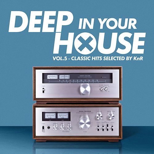 Deep in Your House, Vol. 5 - Classic Hits Selected by KnR by Various Artists