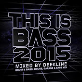 This Is Bass 2015 - Mixed By Deekline (Drum & Bass, House, Garage & Bass Mix) by Various Artists