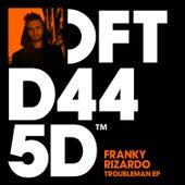 Troubleman EP de Franky Rizardo