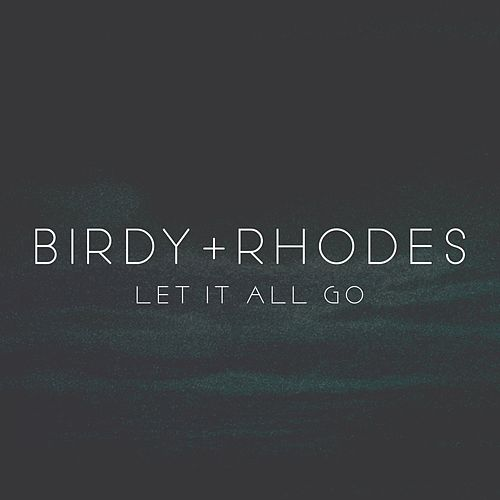 Let It All Go by Birdy