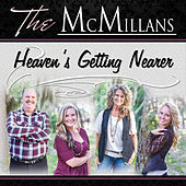 Heaven's Getting Nearer by The McMillans