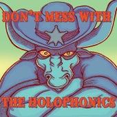 Don't Mess With the Holophonics by Holophonics