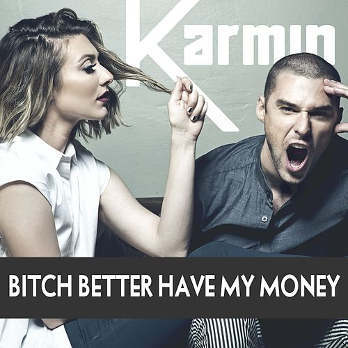 Bitch Better Have My Money - Single by Karmin