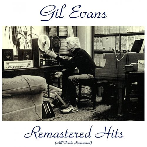 Remastered Hits (All Tracks Remastered) by Gil Evans