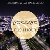 Chilled Rush Hour, Vol. 1 (Relaxing & Lay Back Music) by Various Artists