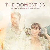 Lovers and a Better Wage von The Domestics