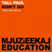 Don't Go (Tokyo Dark Remix) von Tall Paul
