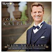 Mein Vaterland (Die größten deutschen Volkslieder) by Johannes Kalpers