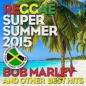 Reggae Super Summer 2015: Bob Marley and Other Best Hits by Various Artists