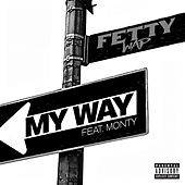 My Way (feat. Monty) by Fetty Wap