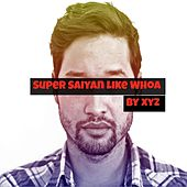 Super Saiyan Like Whoa by XYZ