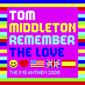 Remember The Love (The IMS Anthem 2008) de Tom Middleton