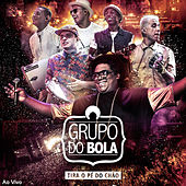 Tira o Pé do Chão (Ao Vivo) de Grupo do Bola