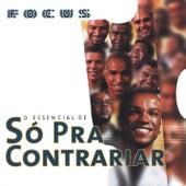 Focus: O Essencial de Só Pra Contrariar by Só Pra Contrariar