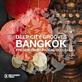 Deep City Groove Bangkok - Presented by Pascal Dollé by Various Artists