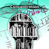 Concentration Music – Greatest Classical Music for Exam Study, Easy Learning, Focus and Deep Concentration, Brain Training by Various Artists