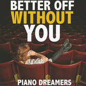 Better Off Without You de Piano Dreamers