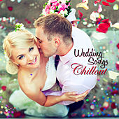 Wedding Songs Chillout – For Your Wedding Day...Instrumental Wedding Music for Ceremony, Party and Honeymoon, Classical Music, Piano, Lounge & Electronic Wedding Party Songs by Various Artists