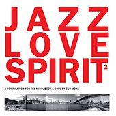 Jazz Love Spirit, Vol. 2 (Compiled by Guy Monk) by Various Artists