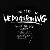 We Do Our Thing (feat. Willie The Kid, MaLLy, P. Blackk & Fabrashay) by JR & PH7