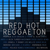 Red Hot Reggaeton: Hits by El Alfa, Gaona, Falo, Prophex, Jowell Y Randy, Alex Brocha, Watussi and More! de Various Artists