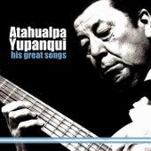 His Great Songs by Atahualpa Yupanqui