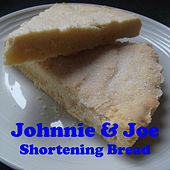 Shortening Bread by Johnnie and  Joe