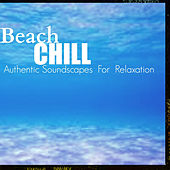 Beach Chill (Authentic Soundscapes for Relaxation) von Various Artists