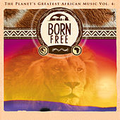 The Planet's Greatest African Music, Vol. 4: Born Free by Global Journey