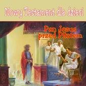 Nowy Testament Dla Dzieci Pan Jezus Przed Pilatem by Various Artists