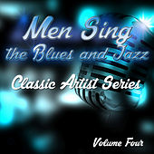 Men Sing the Blues and Jazz - Classic Artist Series, Vol. 4 by Various Artists