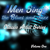 Men Sing the Blues and Jazz - Classic Artist Series, Vol. 1 by Various Artists