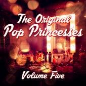 The Original Pop Princesses, Vol. 5 von Various Artists