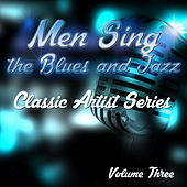 Men Sing the Blues and Jazz - Classic Artist Series, Vol. 3 by Various Artists