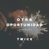 Otra Oportunidad de Twice