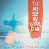 Tu Misericordia de Elim Los Angeles
