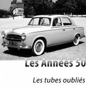 Les Années 50 - Les Tubes Oubliés (Remasterisé) by Various Artists