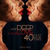 How DEEP Is Your Love (40 Deep House Tunes) de Various Artists
