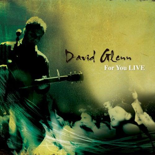 For You LIVE by David Glenn