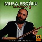 Bin Yillik Yürüyüs - Semahlar 2 by Musa Eroglu