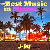 The Best Music in Miami by J.Ru
