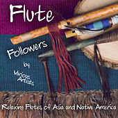 Flute Followers (30 Relaxing Cuts of Asian & Native American Flutes) by Various Artists