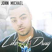Like A Drug - Single by John Michael