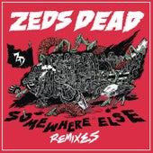 Somewhere Else (Remixes) by Zeds Dead