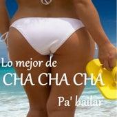 Lo Mejor de Cha Cha Cha Pa' Bailar by Various Artists