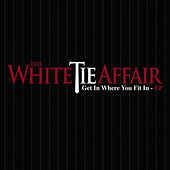 Get In Where You Fit In EP by The White Tie Affair