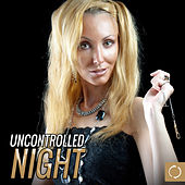 Uncontrolled Night by Various Artists