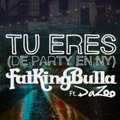 Tu Eres (De Party En Ny ) [feat. da'zoo] de Fatkingbulla