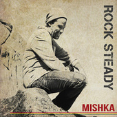 Rock Steady by Mishka