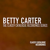 Betty Carter - The Classy Catalogue Recordings Series by Betty Carter